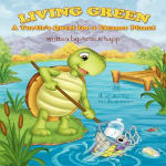 Living Green: A Turtle's Quest for a Cleaner Planet by Artie Knapp