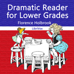 Dramatic Reader for Lower Grades by Florence Holbrook