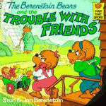 The Berenstain Bears and the Trouble With Friends by Stan & Jan Berenstain