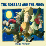 The Robbers and the Moon by Hans Wilhelm