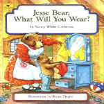 Jesse Bear, What Will You Wear? by Nancy White Carlstrom