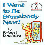 I Want to Be Somebody New! Robert Lopshire